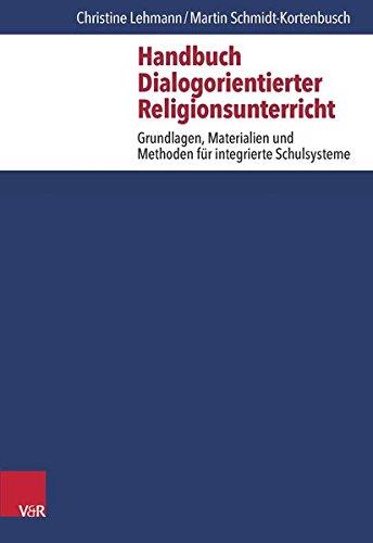 Handbuch Dialogorientierter Religionsunterricht: Grundlagen, Materialien und Methoden für integrierte Schulsysteme