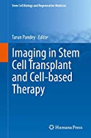 Imaging in Stem Cell Transplant and Cell-based Therapy (Stem Cell Biology and Regenerative Medicine)