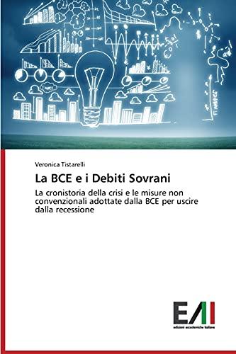 La BCE e i Debiti Sovrani: La cronistoria della crisi e le misure non convenzionali adottate dalla BCE per uscire dalla recessione