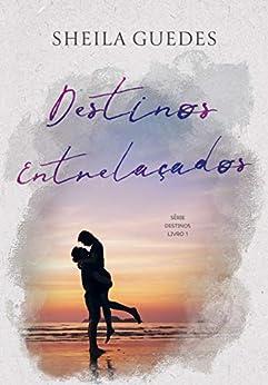 Destinos Entrelaçados (Série Destinos Livro 1) por [Sheila Guedes, Dri  KK, Carla Fernanda]