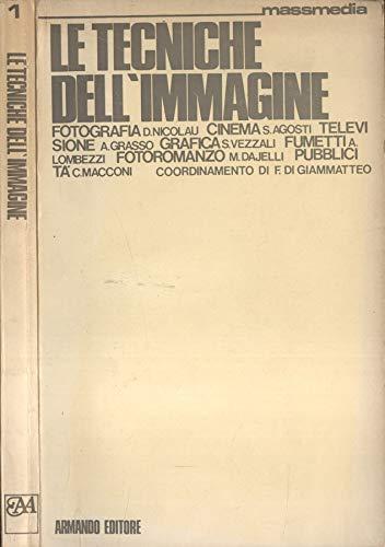 Le tecniche dell  immagine. Fotografia d. nicolau - cinema s. agosti - televisione a. grasso - grafica s. vezzali - fumetti a. lombezzi - fotoromanzo m. dajelli - pubblicità c. macconi -.