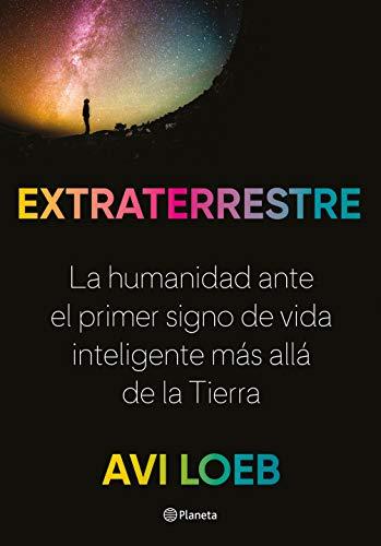 Extraterrestre: La humanidad ante el primer signo de vida inteligente más allá de la Tierra (No Ficción)