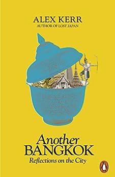 Another Bangkok: Reflections on the City (English Edition) par [Alex Kerr]