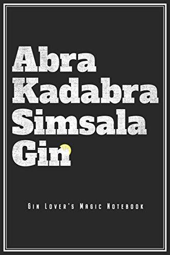 Abra Kadabra Simsala Gin: Magisches Gin Notizbuch Für Gin Fans Planer Barkeeper Tagebuch Schreibheft (Punktraster / Dot Grid, 120 Seiten, 15,2 x 22.9 ... Gin Trinker & Tonic Longdrink Cocktail Fans