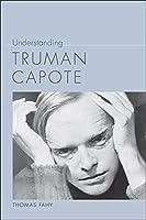 Understanding Truman Capote (Understanding Contemporary American Literature)