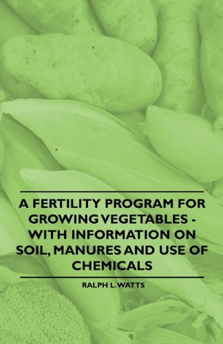 A Fertility Program for Growing Vegetables - With Information on Soil, Manures and Use of Chemicals (English Edition)