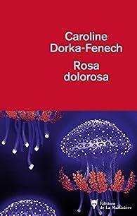 Rosa dolorosa par Dorka-Fenech