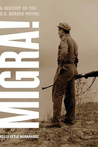 Migra!: A History of the U.S. Border Patrol (Volume 29) (American Crossroads)