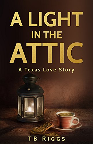 Book: A Light In The Attic - A Texas Love Story by TB Riggs
