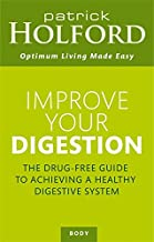 Improve Your Digestion: The Drug-Free Guide To Achieving A Healthy Digestive System (Optimum Nutrition Handbook)