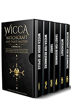 Wicca Witchcraft and Tarot Mastery: 6 Books in 1: Beginner's Guide to Learn the Secrets of Witchcraft with Wiccan Spells, Moon Rituals, and Tools Like ... Cards, Herbal, Candle and Crystal Magic by [Astrology and Numerology  Academy]