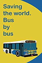 Saving the World. Bus by Bus: A Environmentally-Conscious Notebook for Public Transit Folks