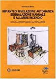 Impianti di rivelazione automatica segnalazione manuale e allarme incendio. Guida alla progettazione e all'installazione
