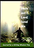 Here Am I, Lord, Send Me: 10-Day Mission Trip Journal