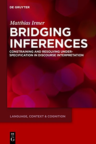 Bridging Inferences: Constraining and Resolving Underspecification in Discourse Interpretation (Language, Context and Cognition Book 11) (English Edition)