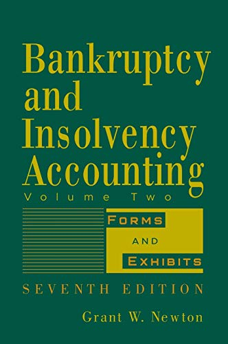 Compare Textbook Prices for Bankruptcy and Insolvency Accounting, Volume 2: Forms and Exhibits 7 Edition ISBN 9780471787624 by Newton, Grant W.