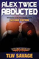 Alex Twice Abducted: Second Edition (Dark Matter Universe)