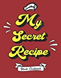 My Secret Recipe - Blank Cookbook: Novelty Gift Journal to Write in Your Own Favorite Recipes Ideas - For Professional Chefs, Bakers, Food Enthusiasts (Large Letter Format Size)