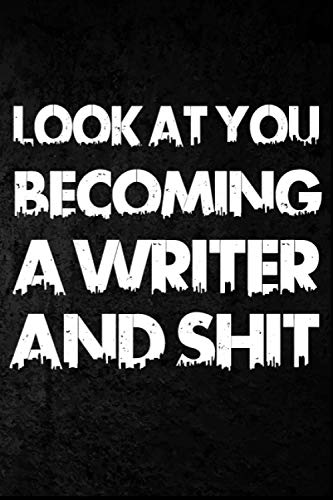 Look at you becoming A Writer And Shit: Funny Writer Notebook Graduation gift Notebook/Journal Track Lessons, Homebook To Define Goals & Record ... And To do list | 6