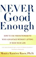 NEVER GOOD ENOUGH: How to use Perfectionism to Your Advantage Without Letting it Ruin Your Life by Monica Ramirez Basco(2000-03-02)