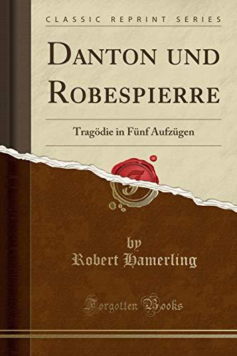 Danton und Robespierre: Tragödie in Fünf Aufzügen (Classic Reprint)