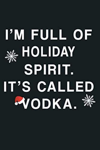 I M Full Of Holiday Spirit It S Called Vodka: Notebook Planner - 6x9 inch Daily Planner Journal, To Do List Notebook, Daily Organizer, 114 Pages