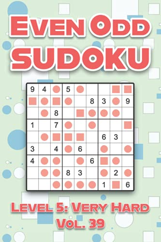 Even Odd Sudoku Level 5: Very Hard Vol. 39: Play Even Odd Sudoku 9x9 Nine Numbers Grid With Solutions Hard Level Volumes 1-40 Cross Sums Sudoku ... Enjoy A Challenge For All Ages Kids to Adults