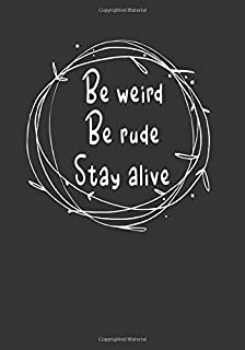 BE WEIRD BE RUDE STAY ALIVE: True Crime Journal Notebook - (7x10 - 120 pages) STORY PAPER - True Crime Gifts for addicts a...