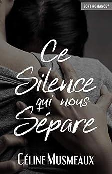 Ce silence qui nous sépare par [Céline Musmeaux, Soft Romance]
