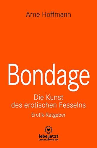 Bondage   Erotischer Ratgeber: Die Kunst des erotischen Fesselns (lebe.jetzt Ratgeber)