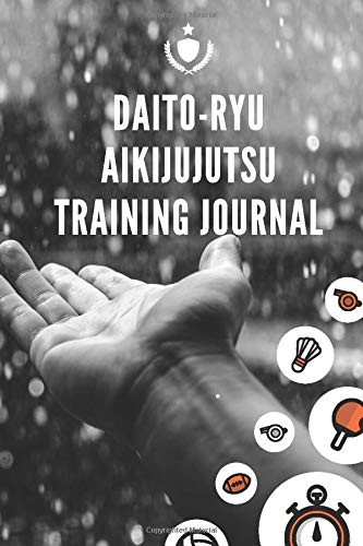 Daito-Ryu Aikijujutsu Training Journal: Total-Body Training for Speed, Strength, and Endurance lined notebook / journal gift / 120 pages 6x9 . soft cover