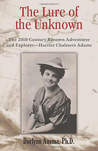 Compare Textbook Prices for Lure of the Unknown: The 20th Century Renown Adventurer and Explorer--Harriet Chalmers Adams  ISBN 9780881001716 by Anema Ph.D., Durlynn