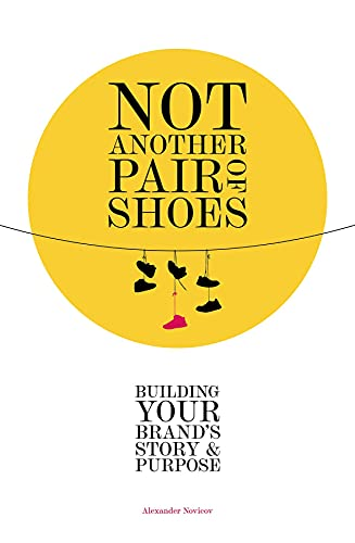 Not Another Pair of Shoes: Building Your Brand's Story and Purpose (English Edition)