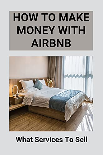 How To Make Money With Airbnb: What Services To Sell: How To Get Into Airbnb Business (English Edition)