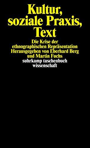 Kultur, soziale Praxis, Text: Die Krise der ethnographischen Repräsentation (suhrkamp taschenbuch wissenschaft)