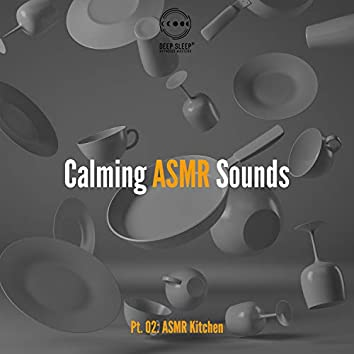 Calming ASMR Sounds, Pt. 02: ASMR Kitchen, Deep Sleep with ASMR, Sound Effects Pleasure Therapy, Triggers to Make You Sleep and Relax, No Talking, Sleep and Relax ASMR