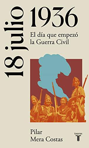 18 de julio de 1936: El día que empezó la Guerra Civil (La España del siglo XX en siete días)