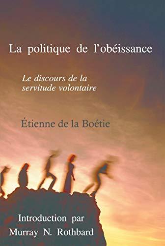 La politique de l'obéissance: Le discours de la servitude volontaire (French Edition)
