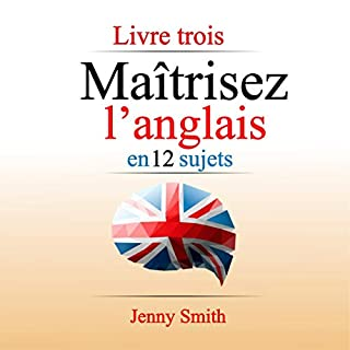 Maîtrisez L'Anglais En 12 Sujets: Livre Trois: 182 Mots et Phrases Intermédiaires Expliqués [Master English in 12 Subjects: Book Three: 182 Words and Intermediate Sentences Explained]                   By:                                                                                                                                 Jenny Smith                               Narrated by:                                                                                                                                 Jus Sargeant                      Length: 1 hr and 43 mins     Not rated yet     Overall 0.0