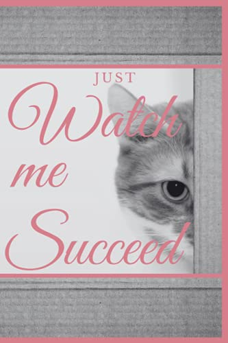 Just Watch me Succeed: cute encourage notebook with a cat, journal 9'x6' blank lined white papers, peaceful words for the worried hearts, Motivational ... and women , schools, classrooms and more