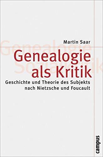 Genealogie als Kritik: Geschichte und Theorie des Subjekts nach Nietzsche und Foucault (Theorie und Gesellschaft, 59)