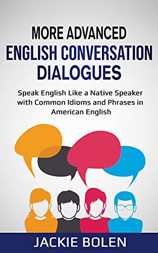 More Advanced English Conversation Dialogues: Speak English Like a Native Speaker with Common...