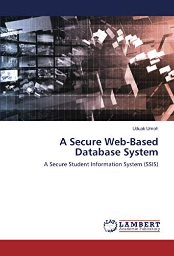 A Secure Web-Based Database System: A Secure Student Information System (SSIS)