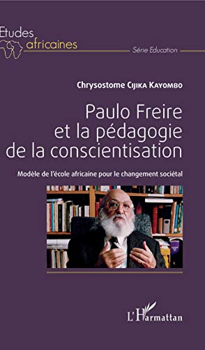Paulo Freire et la pédagogie de la conscientisation: Modèle de l'école africaine pour le changement sociétal