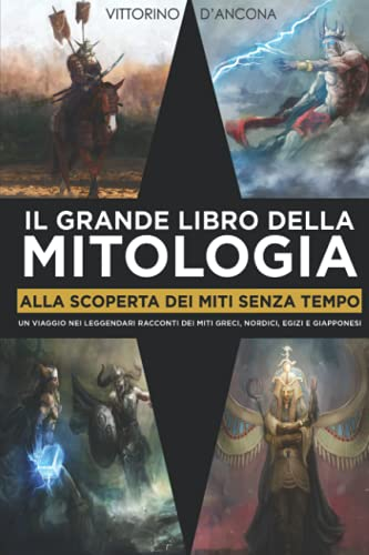 Il Grande Libro della Mitologia: Alla Scoperta dei Miti Senza Tempo. Un Viaggio Nei Leggendari Racconti Dei Miti Greci, Nordici, Egizi E Giapponesi.