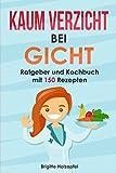 Kaum Verzicht bei Gicht: Gicht Kochbuch & Ratgeber mit 150 leckeren Rezepten. Wie Du mit einer purinarmen Ernährung Deine Harnsäure senken kannst. Mit der Gicht...