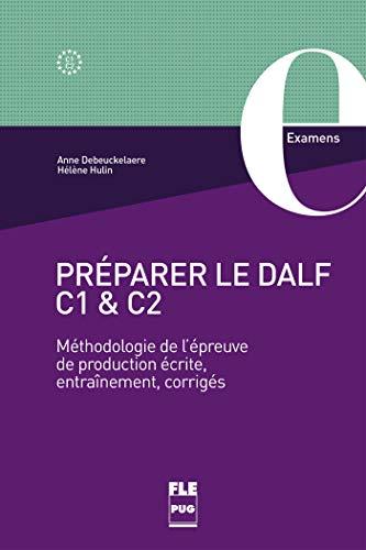 Préparer le DALF C1 et C2 : Méthodologie de l'épreuve de production écrite, entraînements, corrigés: Méthodologie de l'épreuve de production écrite, entraînement, corrigés