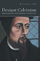 Deviant Calvinism: Broadening Reformed Theology
