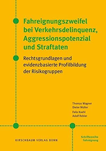 Fahreignungszweifel bei Verkehrsdelinquenz, Agressionspotenzial und Straftaten: Rechtsgrundlagen und evidenzbasierte Profilbildung der Risikogruppen