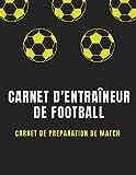 Carnet d'Entraîneur de Football: Carnet de préparation de match de foot, Cahier d'entraînement (compositions, tactiques, score...), Carnet tactique à remplir pour coach, 120 page ( 21,59 * 27,94 cm)